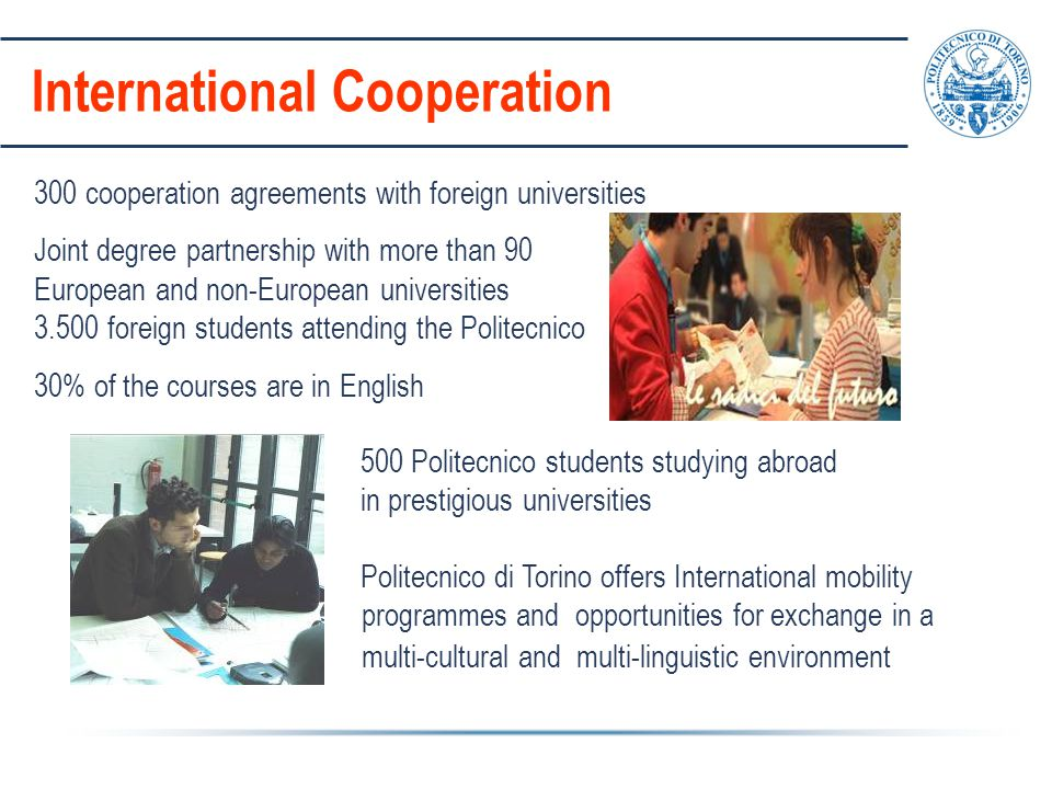 International Cooperation 300 cooperation agreements with foreign universities Joint degree partnership with more than 90 European and non-European un