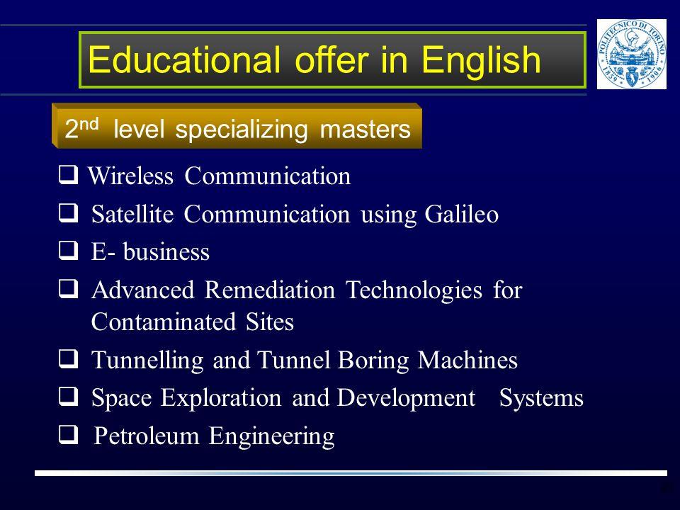 20 2 nd level specializing masters  Wireless Communication  Satellite Communication using Galileo  E- business  Advanced Remediation Technologies