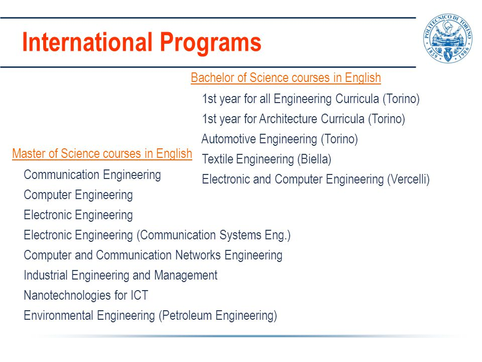 Bachelor of Science courses in English 1st year for all Engineering Curricula (Torino) 1st year for Architecture Curricula (Torino) Automotive Enginee