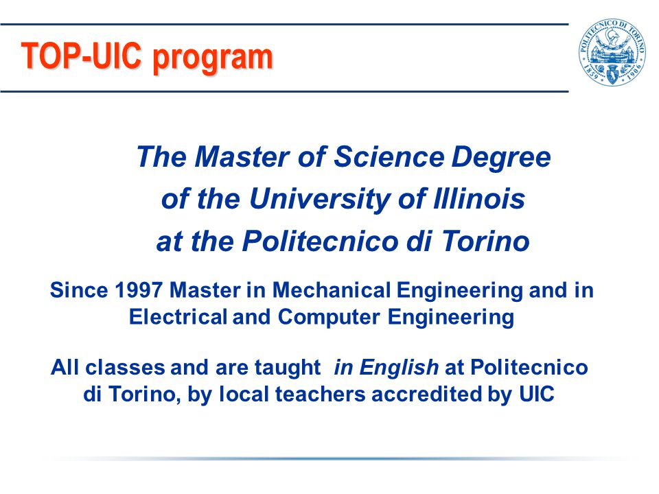 The Master of Science Degree of the University of Illinois at the Politecnico di Torino TOP-UIC program Since 1997 Master in Mechanical Engineering an