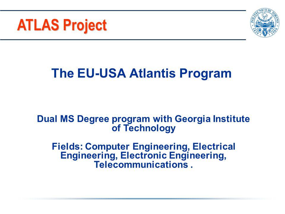ATLAS Project ATLAS Project The EU-USA Atlantis Program Dual MS Degree program with Georgia Institute of Technology Fields: Computer Engineering, Elec