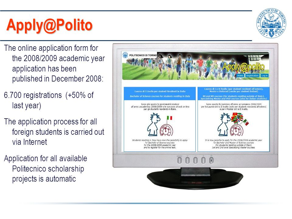 The online application form for the 2008/2009 academic year application has been published in December 2008: 6.700 registrations (+50% of last year) T