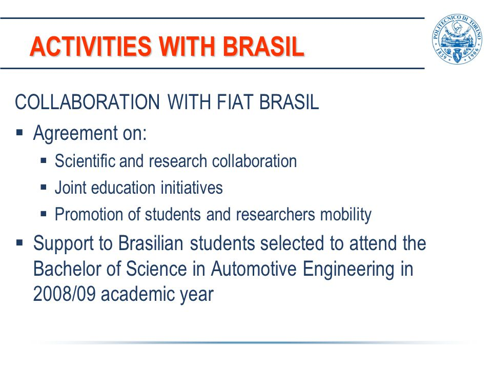 ACTIVITIES WITH BRASIL COLLABORATION WITH FIAT BRASIL  Agreement on:  Scientific and research collaboration  Joint education initiatives  Promotio