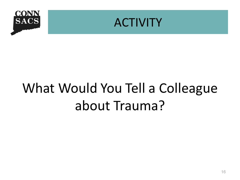 ACTIVITY What Would You Tell a Colleague about Trauma 16