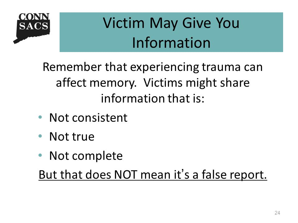 Victim May Give You Information Remember that experiencing trauma can affect memory.