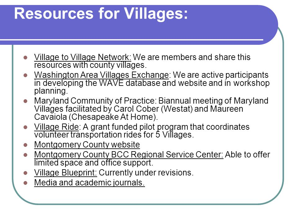 Resources for Villages: Village to Village Network: We are members and share this resources with county villages. Washington Area Villages Exchange: W