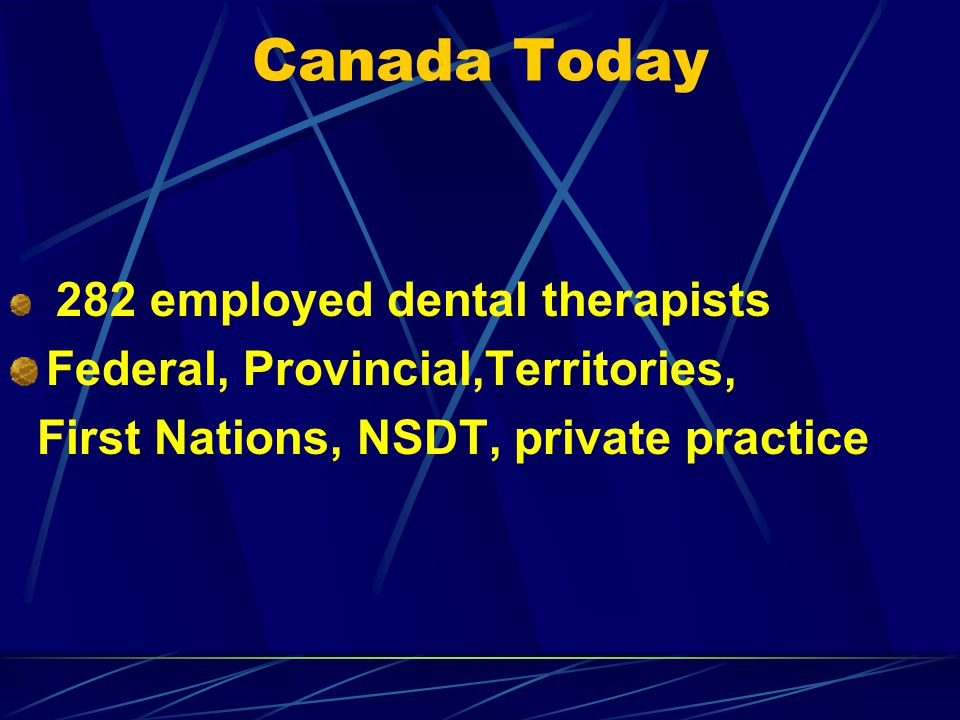 Canada Today 282 employed dental therapists Federal, Provincial,Territories, First Nations, NSDT, private practice