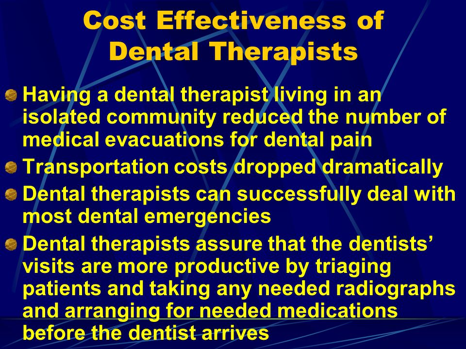 Cost Effectiveness of Dental Therapists Having a dental therapist living in an isolated community reduced the number of medical evacuations for dental