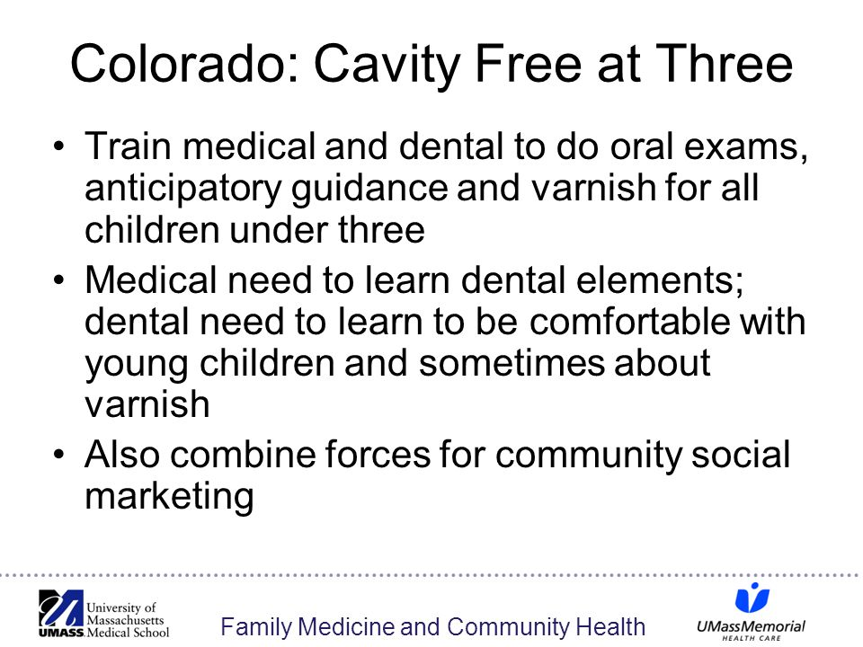 Family Medicine and Community Health Colorado: Cavity Free at Three Train medical and dental to do oral exams, anticipatory guidance and varnish for a