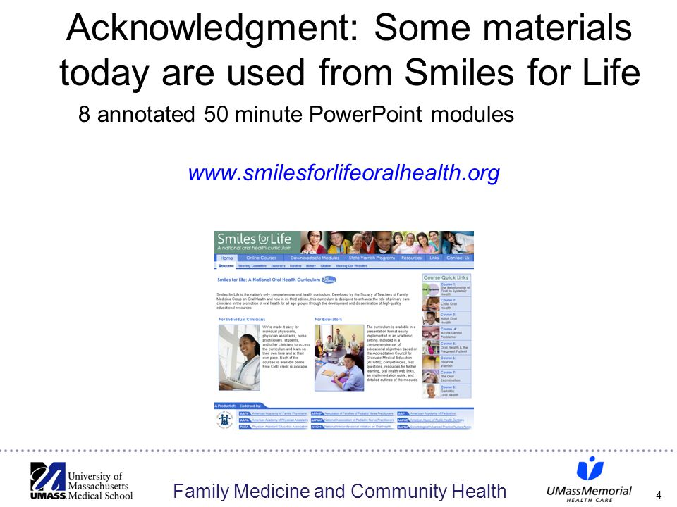 Family Medicine and Community Health Acknowledgment: Some materials today are used from Smiles for Life 8 annotated 50 minute PowerPoint modules www.smilesforlifeoralhealth.org 4