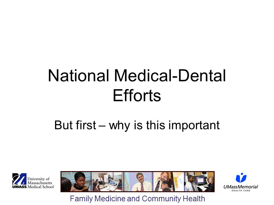 Family Medicine and Community Health National Medical-Dental Efforts But first – why is this important