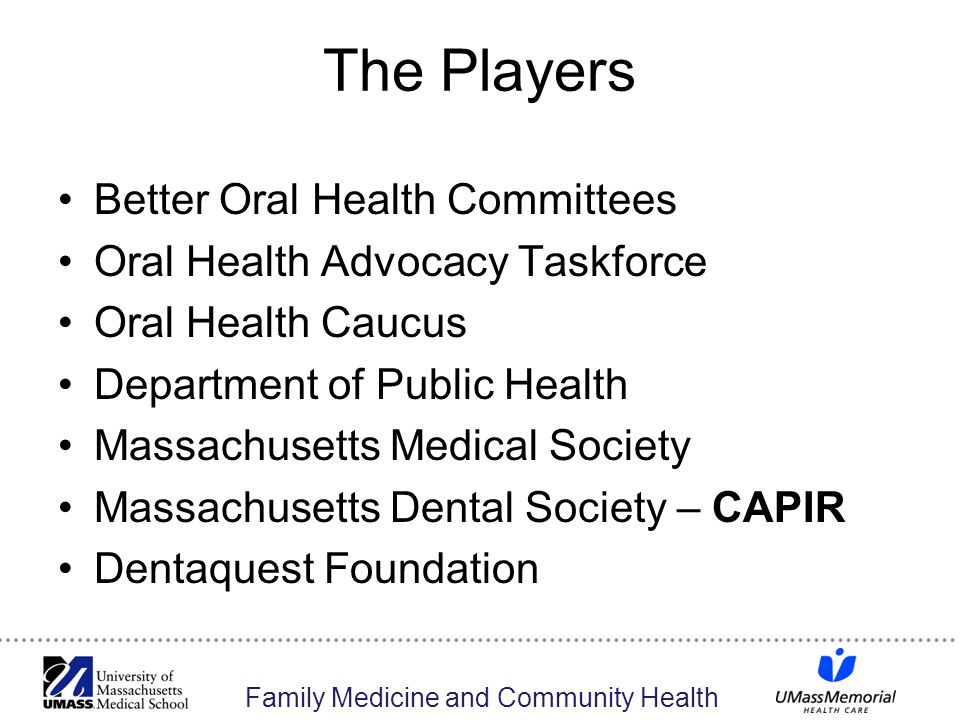 Family Medicine and Community Health The Players Better Oral Health Committees Oral Health Advocacy Taskforce Oral Health Caucus Department of Public