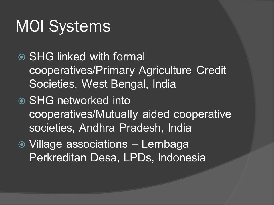 MOI Systems  SHG linked with formal cooperatives/Primary Agriculture Credit Societies, West Bengal, India  SHG networked into cooperatives/Mutually