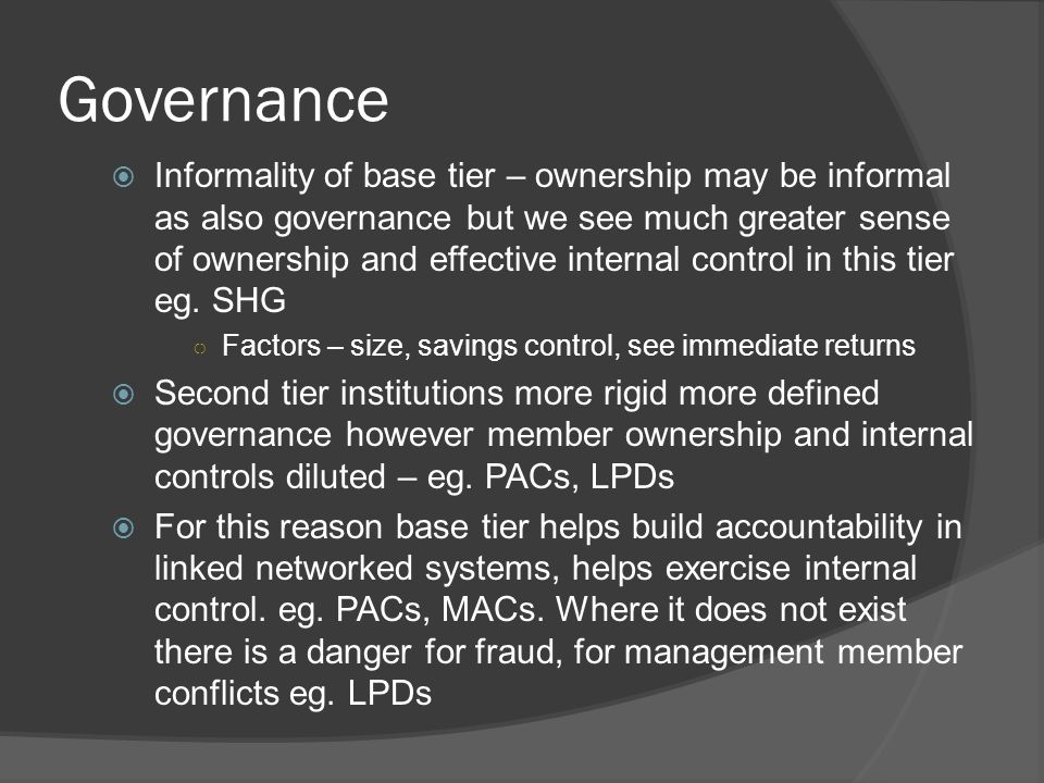  Informality of base tier – ownership may be informal as also governance but we see much greater sense of ownership and effective internal control in