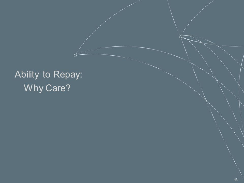 13 Ability to Repay: Why Care