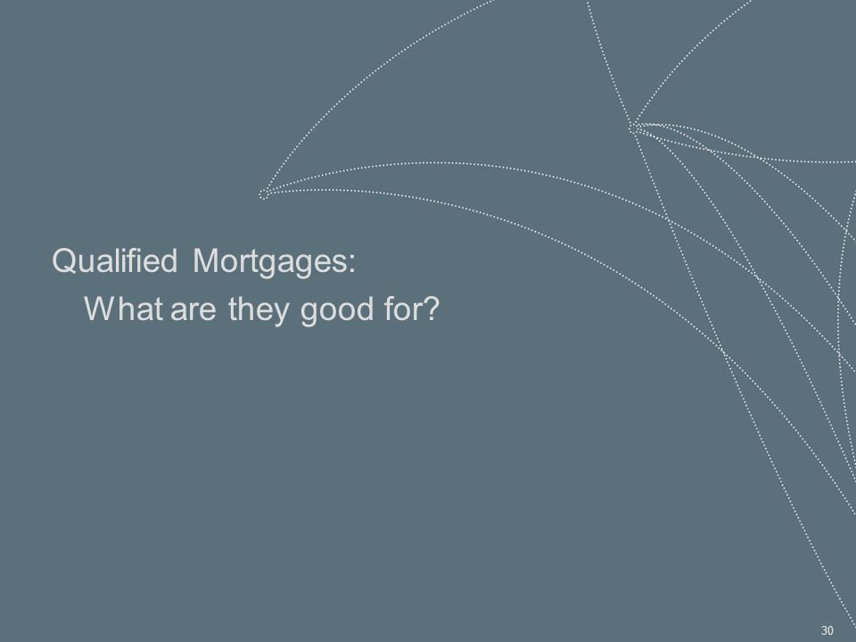 30 Qualified Mortgages: What are they good for