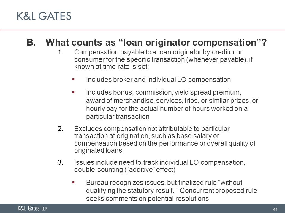 41 B.What counts as loan originator compensation .