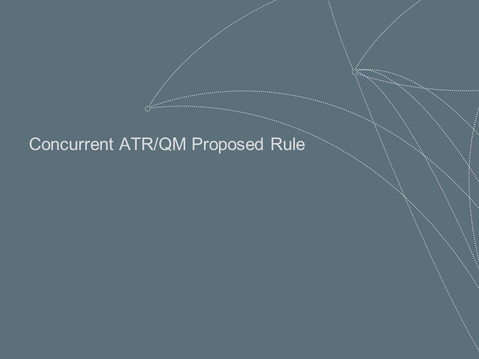 49 Break Concurrent ATR/QM Proposed Rule