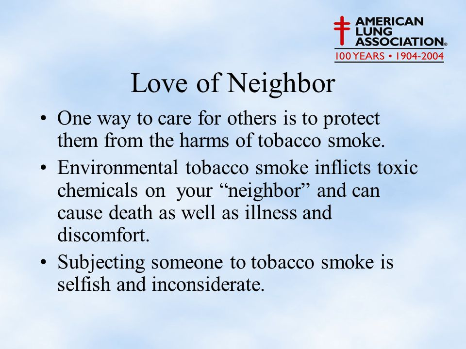 Love of Neighbor One way to care for others is to protect them from the harms of tobacco smoke.
