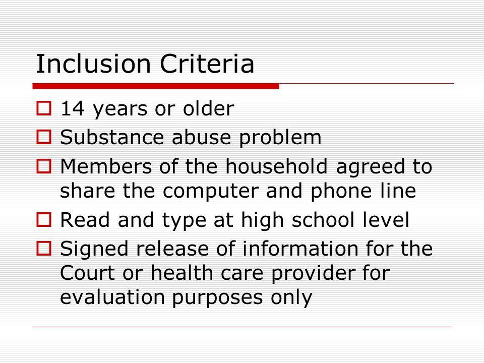 Inclusion Criteria  14 years or older  Substance abuse problem  Members of the household agreed to share the computer and phone line  Read and type at high school level  Signed release of information for the Court or health care provider for evaluation purposes only