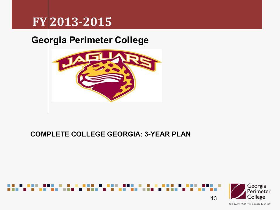 COMPLETE COLLEGE GEORGIA: 3-YEAR PLAN Georgia Perimeter College FY 2013-2015 13