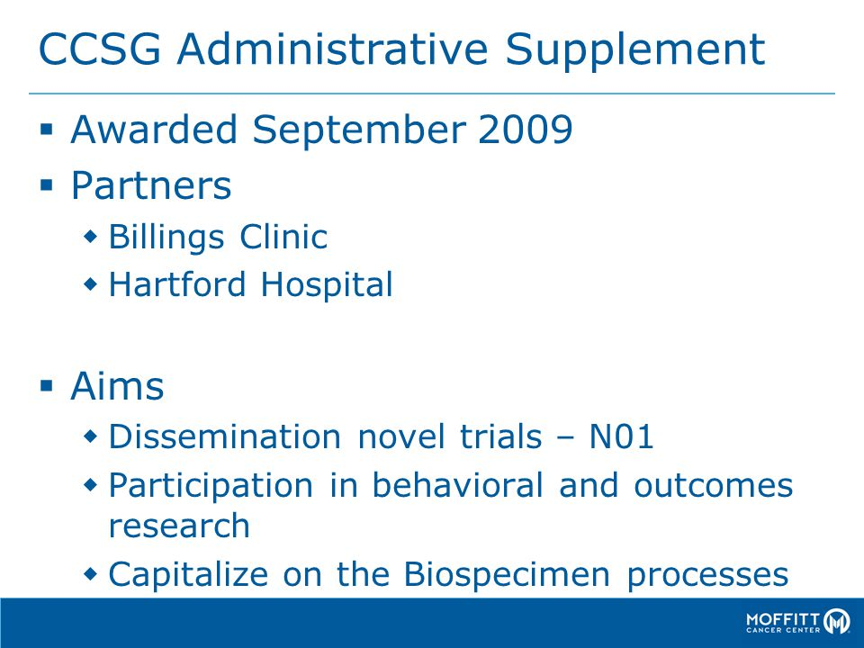 CCSG Administrative Supplement  Awarded September 2009  Partners  Billings Clinic  Hartford Hospital  Aims  Dissemination novel trials – N01  Participation in behavioral and outcomes research  Capitalize on the Biospecimen processes