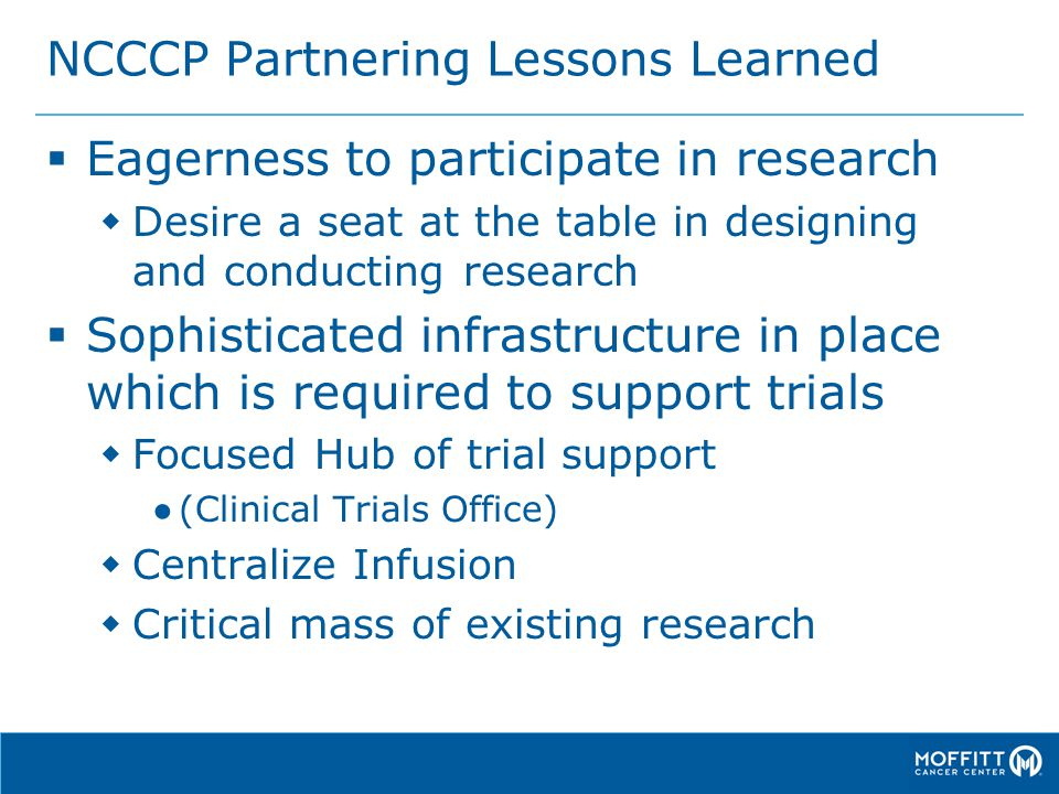 NCCCP Partnering Lessons Learned  Eagerness to participate in research  Desire a seat at the table in designing and conducting research  Sophistica