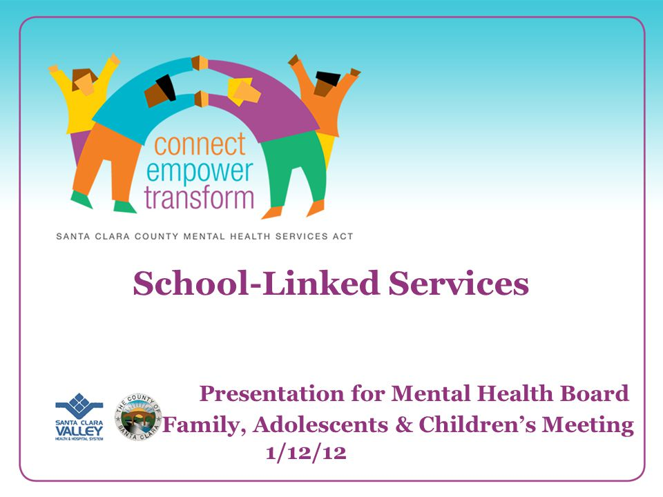 21 School-Linked Services Presentation for Mental Health Board Family, Adolescents & Children's Meeting 1/12/12