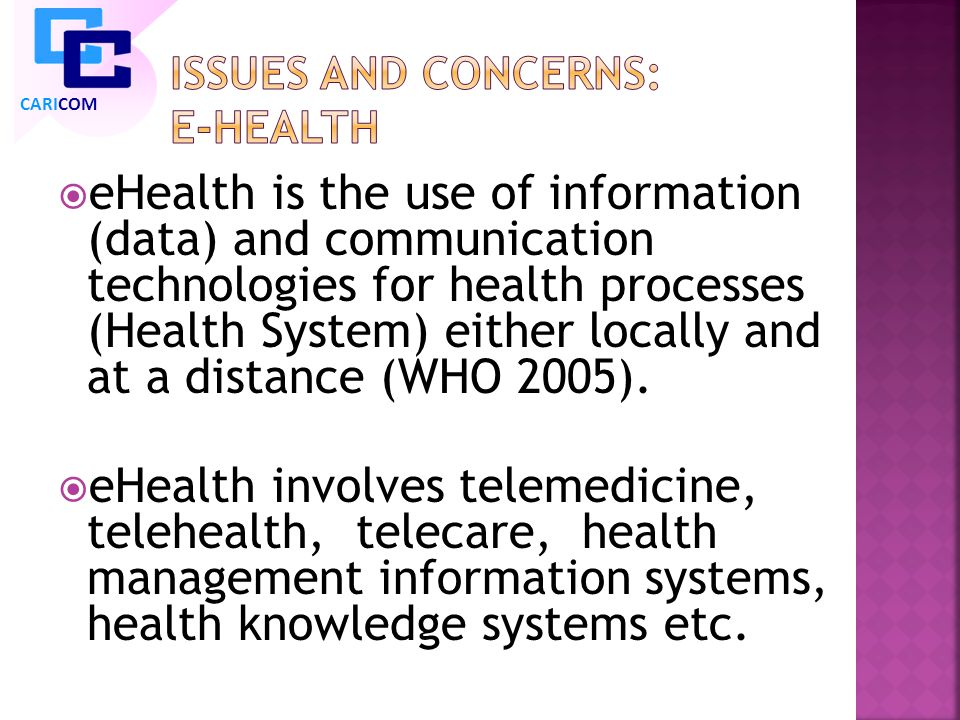 eHealth is the use of information (data) and communication technologies for health processes (Health System) either locally and at a distance (WHO 2005).