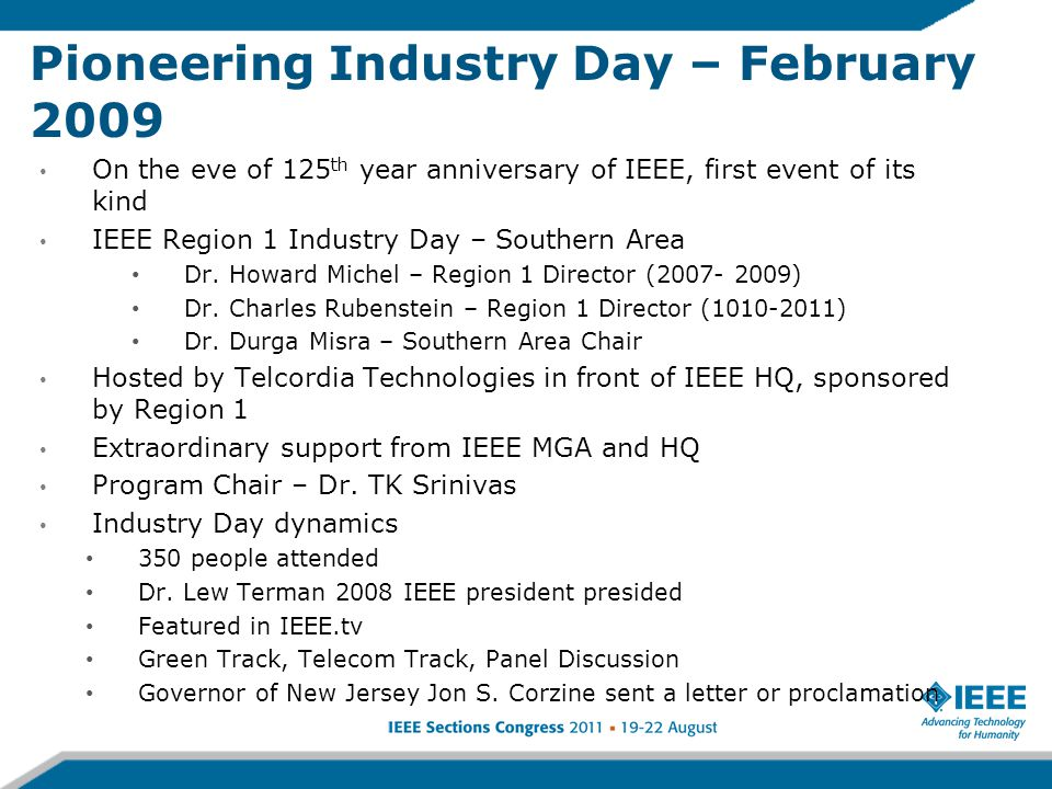 Pioneering Industry Day – February 2009 On the eve of 125 th year anniversary of IEEE, first event of its kind IEEE Region 1 Industry Day – Southern Area Dr.