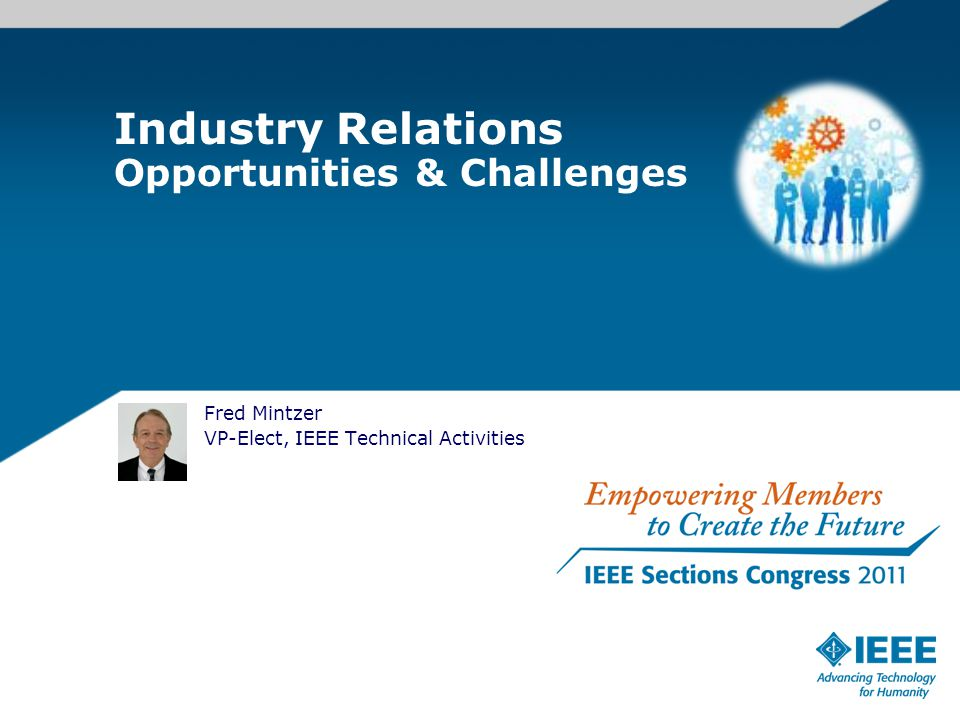 Fred Mintzer VP-Elect, IEEE Technical Activities Industry Relations Opportunities & Challenges