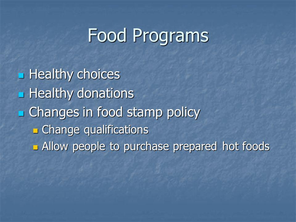 Food Programs Healthy choices Healthy choices Healthy donations Healthy donations Changes in food stamp policy Changes in food stamp policy Change qua