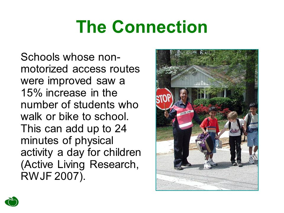 The Connection Schools whose non- motorized access routes were improved saw a 15% increase in the number of students who walk or bike to school. This