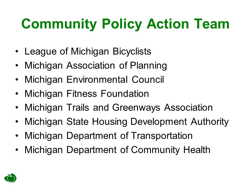 Community Policy Action Team League of Michigan Bicyclists Michigan Association of Planning Michigan Environmental Council Michigan Fitness Foundation