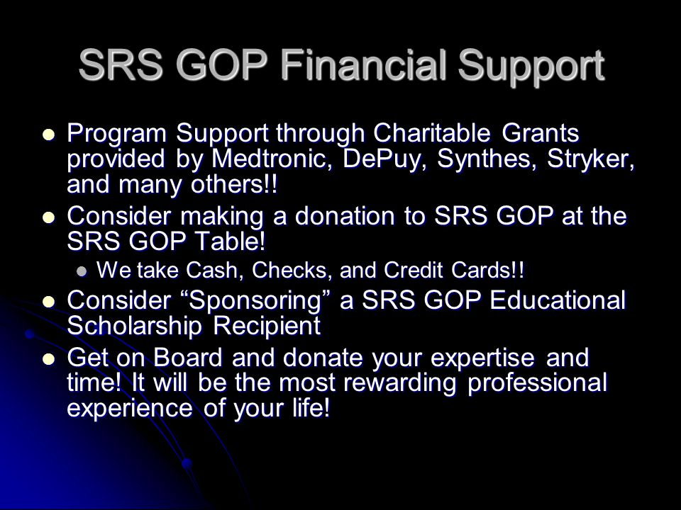 SRS GOP Financial Support Program Support through Charitable Grants provided by Medtronic, DePuy, Synthes, Stryker, and many others!.