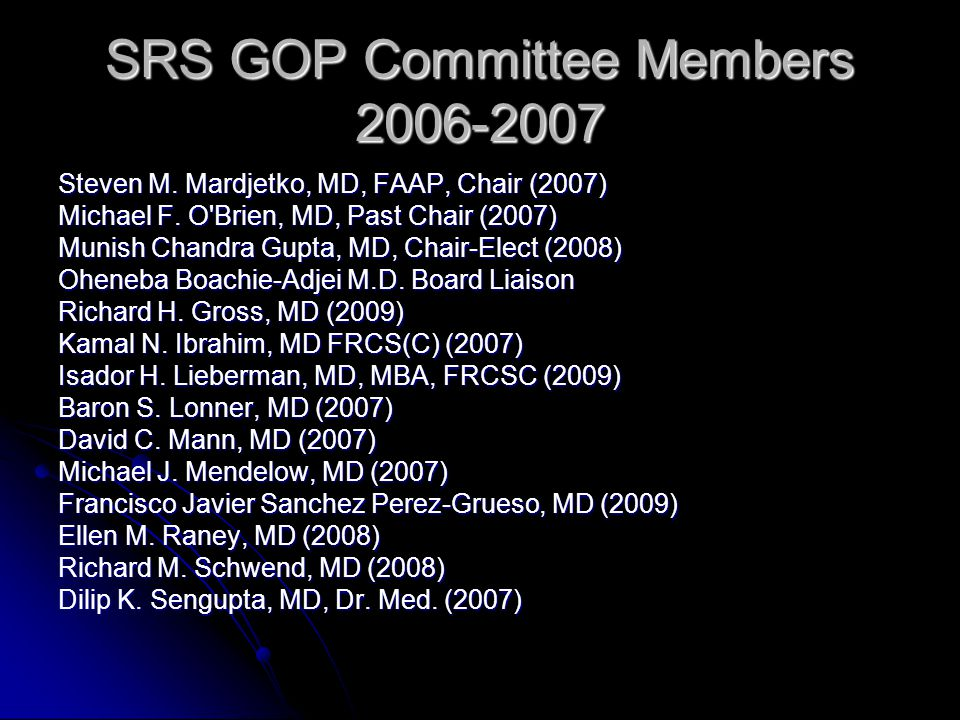 SRS GOP Committee Members 2006-2007 Steven M. Mardjetko, MD, FAAP, Chair (2007) Michael F.