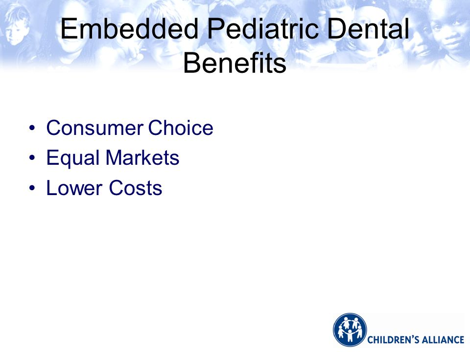 Embedded Pediatric Dental Benefits Consumer Choice Equal Markets Lower Costs