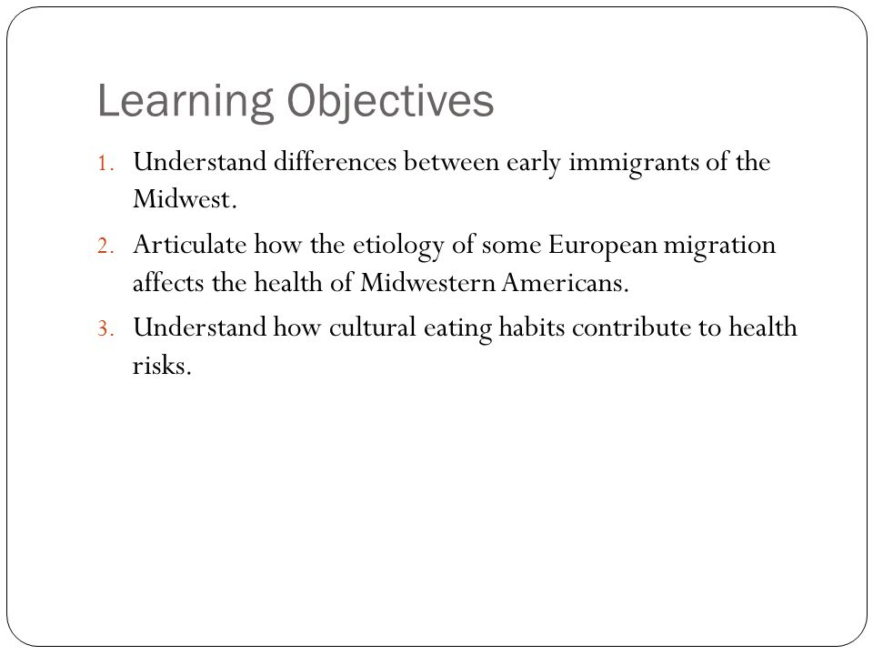 Learning Objectives 1. Understand differences between early immigrants of the Midwest.