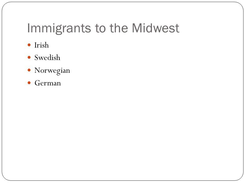 Immigrants to the Midwest Irish Swedish Norwegian German