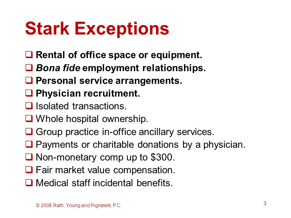© 2008 Rath, Young and Pignatelli, P.C. 3 Stark Exceptions  Rental of office space or equipment.