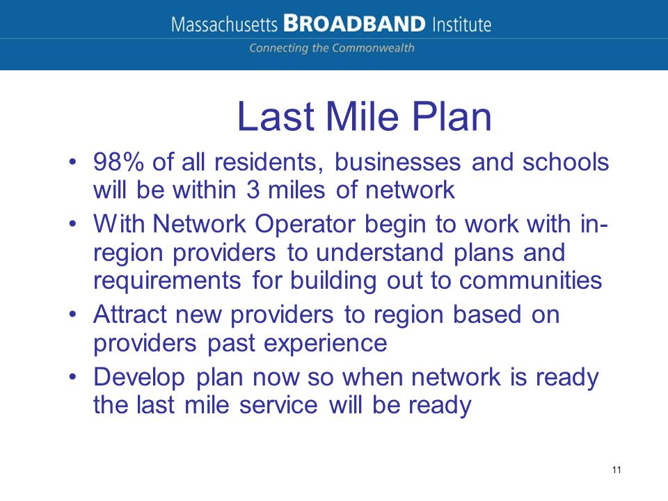 Last Mile Plan 98% of all residents, businesses and schools will be within 3 miles of network With Network Operator begin to work with in- region prov