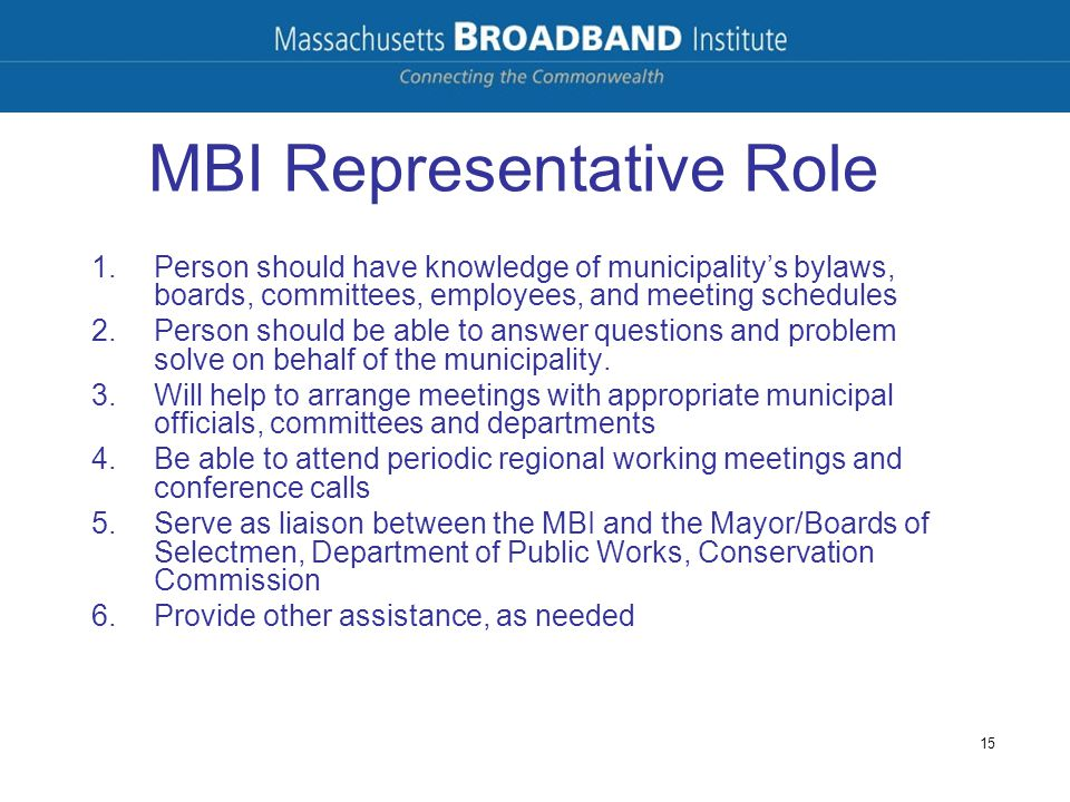 MBI Representative Role 1.Person should have knowledge of municipality's bylaws, boards, committees, employees, and meeting schedules 2.Person should