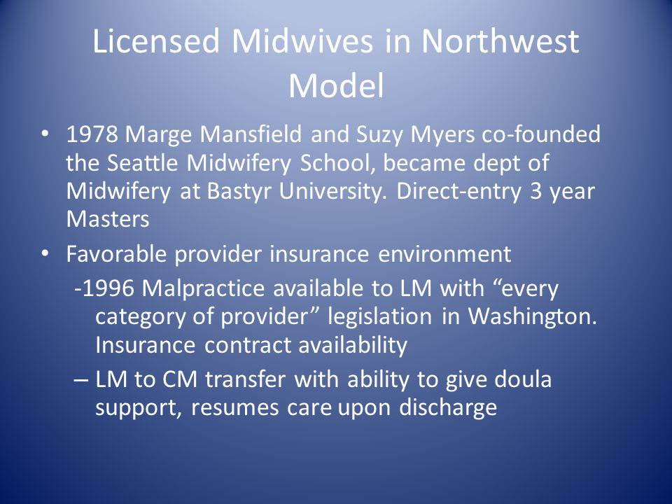 Licensed Midwives in Northwest Model 1978 Marge Mansfield and Suzy Myers co-founded the Seattle Midwifery School, became dept of Midwifery at Bastyr U