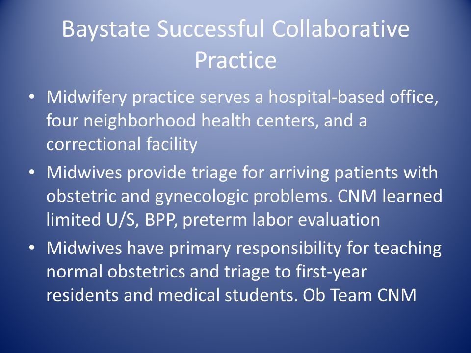 Baystate Successful Collaborative Practice Midwifery practice serves a hospital-based office, four neighborhood health centers, and a correctional fac