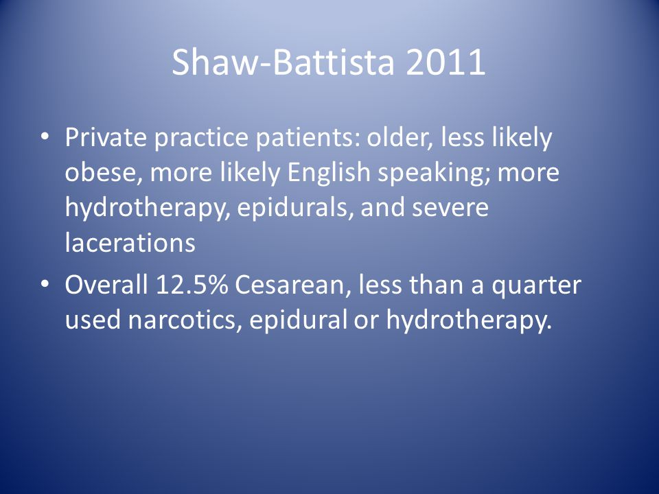 Shaw-Battista 2011 Private practice patients: older, less likely obese, more likely English speaking; more hydrotherapy, epidurals, and severe lacerat