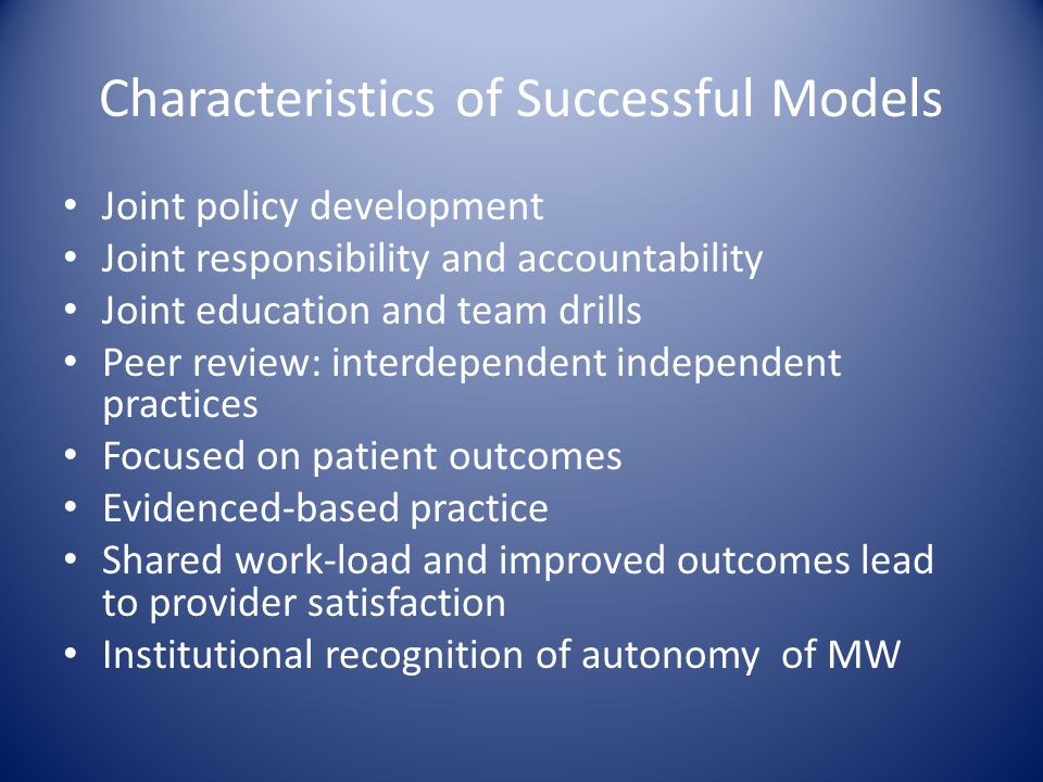 Characteristics of Successful Models Joint policy development Joint responsibility and accountability Joint education and team drills Peer review: int