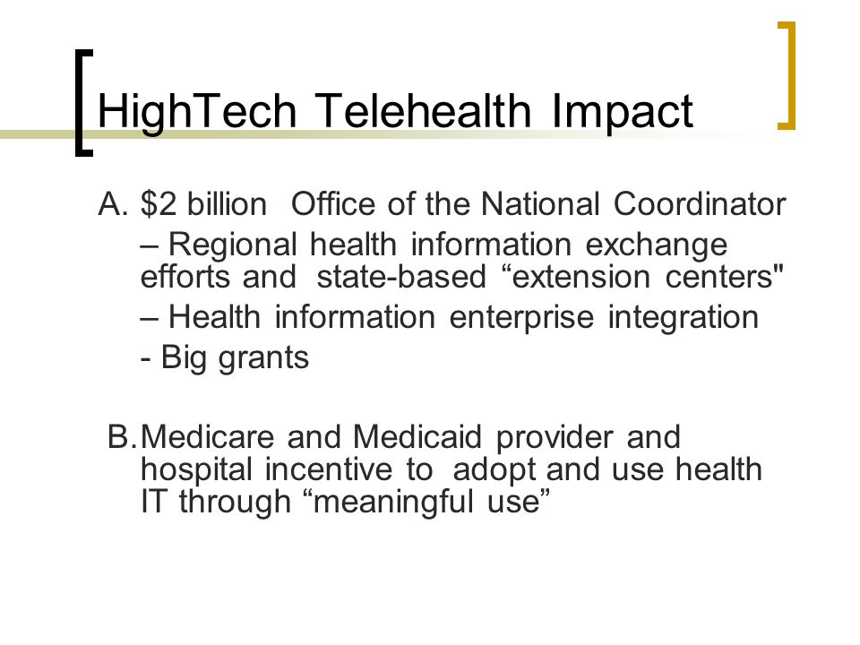 "HighTech Telehealth Impact A.$2 billion Office of the National Coordinator – Regional health information exchange efforts and state-based ""extension c"