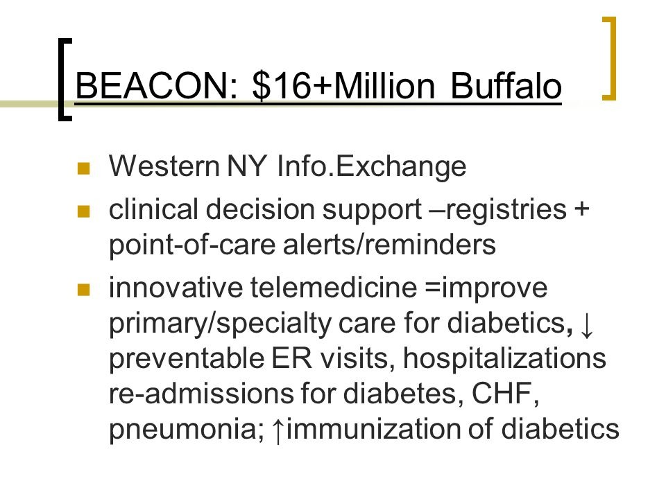 BEACON: $16+Million Buffalo Western NY Info.Exchange clinical decision support –registries + point-of-care alerts/reminders innovative telemedicine =i