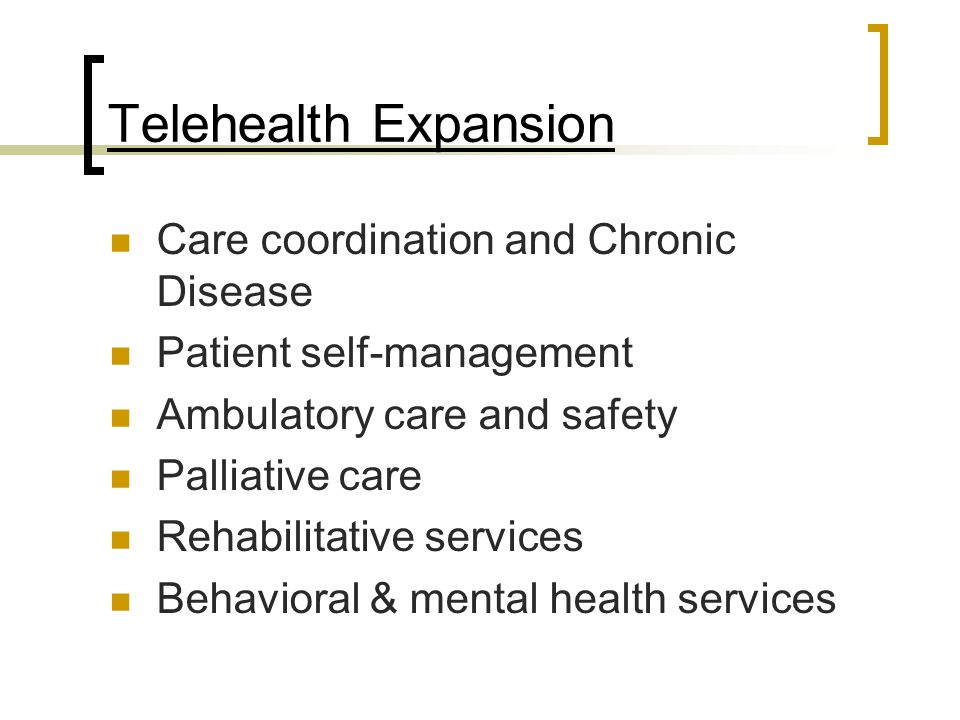 Telehealth Expansion Care coordination and Chronic Disease Patient self-management Ambulatory care and safety Palliative care Rehabilitative services
