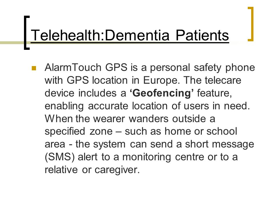 Telehealth:Dementia Patients AlarmTouch GPS is a personal safety phone with GPS location in Europe. The telecare device includes a 'Geofencing' featur